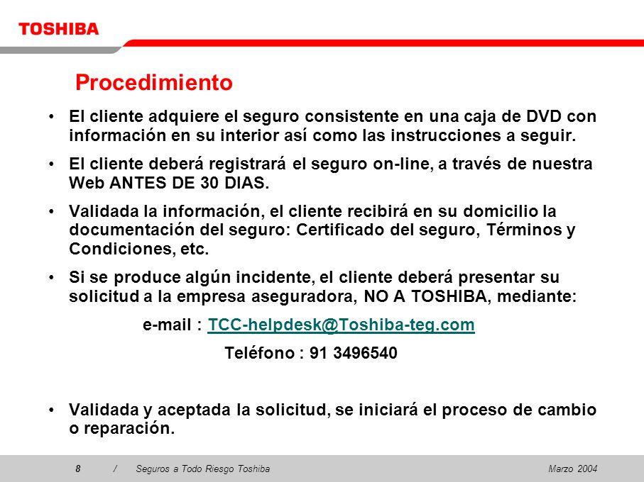 Marzo 20048/Seguros a Todo Riesgo Toshiba8 Procedimiento El cliente adquiere el seguro consistente en una caja de DVD con información en su interior así como las instrucciones a seguir.