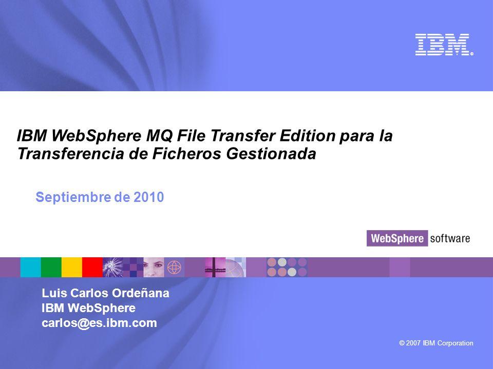 © 2007 IBM Corporation ® Septiembre de 2010 IBM WebSphere MQ File Transfer Edition para la Transferencia de Ficheros Gestionada Luis Carlos Ordeñana I