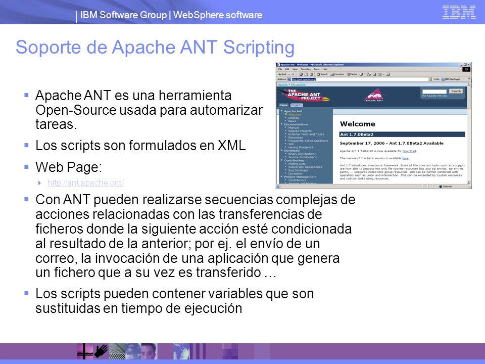 IBM Software Group | WebSphere software Soporte de Apache ANT Scripting Apache ANT es una herramienta Open-Source usada para automarizar tareas. Los s