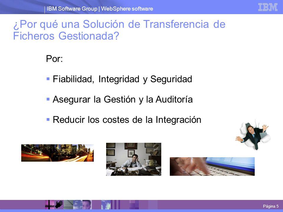 IBM Software Group | WebSphere software ¿Por qué una Solución de Transferencia de Ficheros Gestionada? Por: Fiabilidad, Integridad y Seguridad Asegura