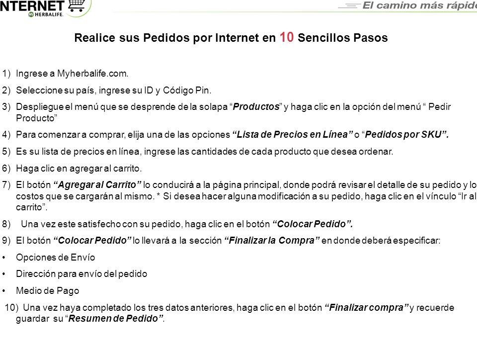Preguntas Frecuentes Realice sus Pedidos por Internet en 10 Sencillos Pasos 1)Ingrese a Myherbalife.com. 2)Seleccione su país, ingrese su ID y Código