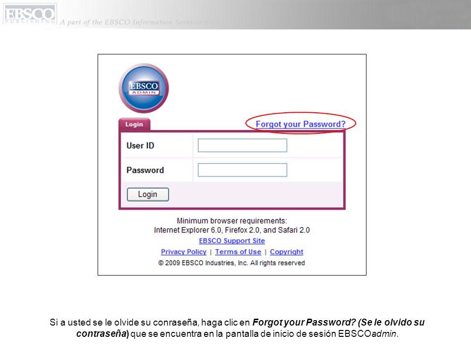 Si a usted se le olvide su conraseña, haga clic en Forgot your Password.