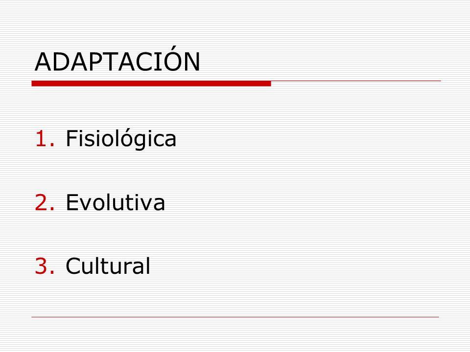 ADAPTACIÓN 1.Fisiológica 2.Evolutiva 3.Cultural