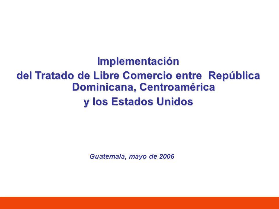 Implementación del Tratado de Libre Comercio entre República Dominicana, Centroamérica y los Estados Unidos Guatemala, mayo de 2006