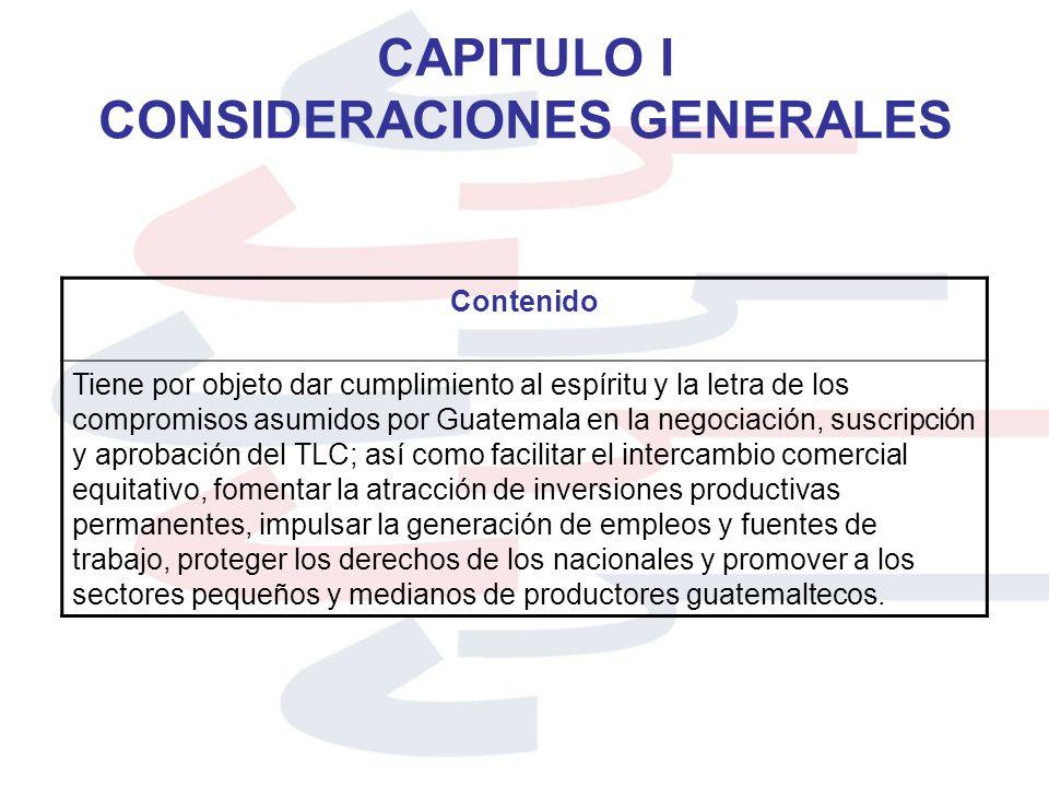CAPITULO I CONSIDERACIONES GENERALES Contenido Tiene por objeto dar cumplimiento al espíritu y la letra de los compromisos asumidos por Guatemala en l