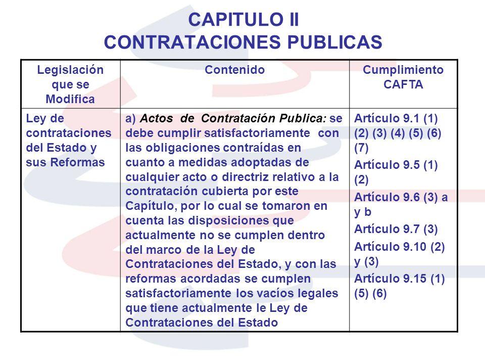 CAPITULO II CONTRATACIONES PUBLICAS Legislación que se Modifica ContenidoCumplimiento CAFTA Ley de contrataciones del Estado y sus Reformas a) Actos d