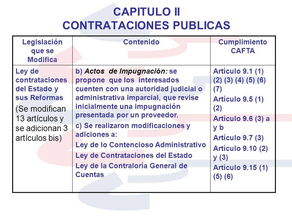 CAPITULO II CONTRATACIONES PUBLICAS Legislación que se Modifica ContenidoCumplimiento CAFTA Ley de contrataciones del Estado y sus Reformas (Se modifi