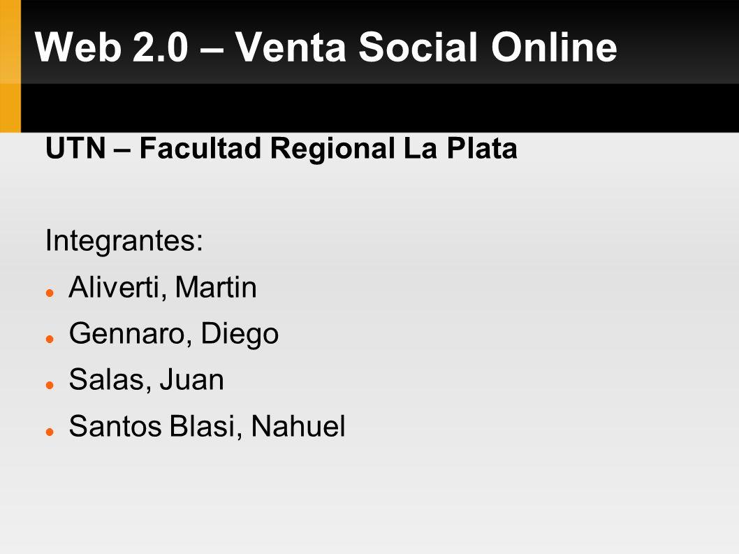 Web 2.0 – Venta Social Online UTN – Facultad Regional La Plata Integrantes: Aliverti, Martin Gennaro, Diego Salas, Juan Santos Blasi, Nahuel
