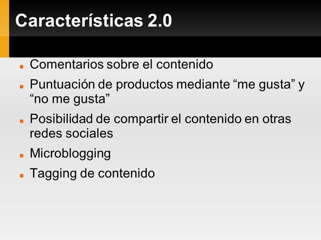 Características 2.0 Comentarios sobre el contenido Puntuación de productos mediante me gusta y no me gusta Posibilidad de compartir el contenido en ot