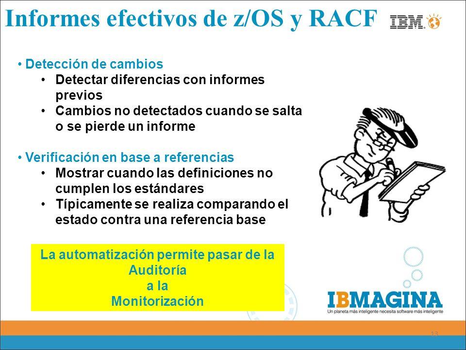 13 Informes efectivos de z/OS y RACF Detección de cambios Detectar diferencias con informes previos Cambios no detectados cuando se salta o se pierde