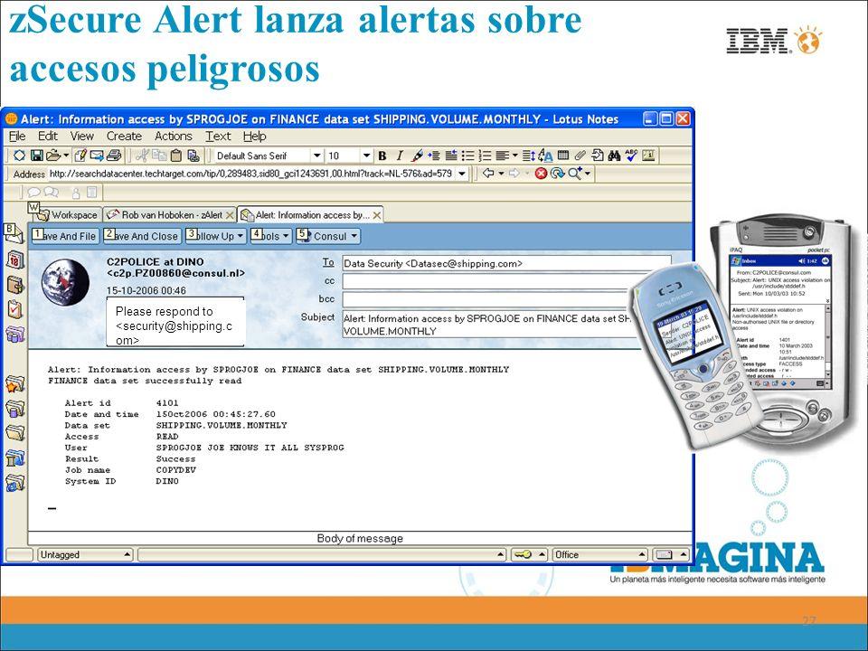 27 zSecure Alert lanza alertas sobre accesos peligrosos Please respond to