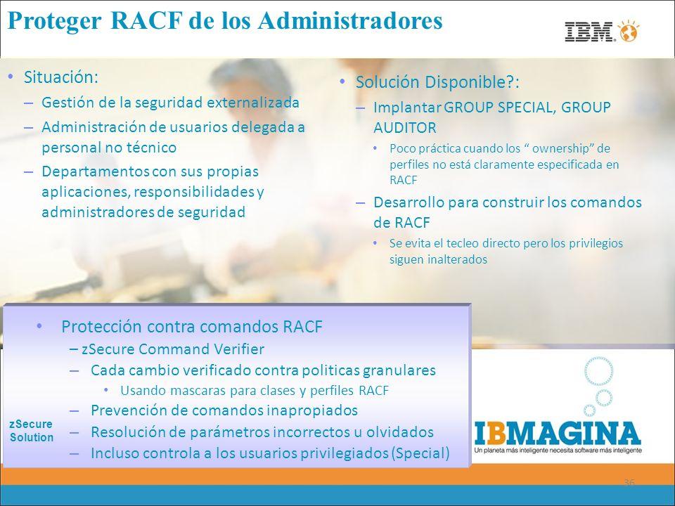 36 Proteger RACF de los Administradores Situación: – Gestión de la seguridad externalizada – Administración de usuarios delegada a personal no técnico