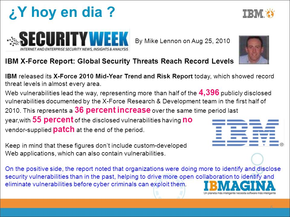 6 ¿Y hoy en dia ? IBM X-Force Report: Global Security Threats Reach Record Levels By Mike Lennon on Aug 25, 2010 IBM released its X-Force 2010 Mid-Yea