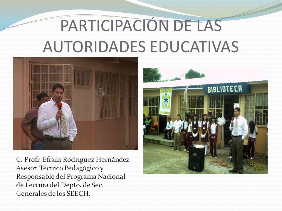 PARTICIPACIÓN DE LAS AUTORIDADES EDUCATIVAS C. Profr. Efraín Rodríguez Hernández Asesor, Técnico Pedagógico y Responsable del Programa Nacional de Lec