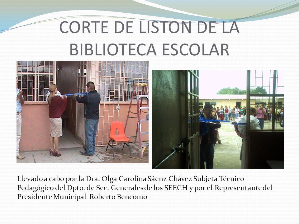 CORTE DE LISTON DE LA BIBLIOTECA ESCOLAR Llevado a cabo por la Dra. Olga Carolina Sáenz Chávez Subjeta Técnico Pedagógico del Dpto. de Sec. Generales