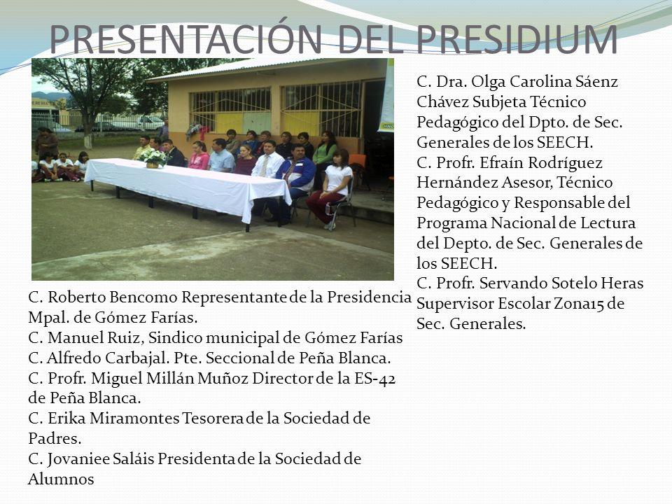 PRESENTACIÓN DEL PRESIDIUM C. Dra. Olga Carolina Sáenz Chávez Subjeta Técnico Pedagógico del Dpto. de Sec. Generales de los SEECH. C. Profr. Efraín Ro