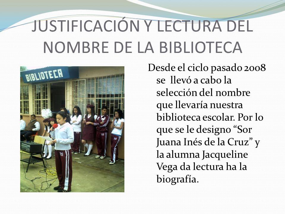 JUSTIFICACIÓN Y LECTURA DEL NOMBRE DE LA BIBLIOTECA Desde el ciclo pasado 2008 se llevó a cabo la selección del nombre que llevaría nuestra biblioteca