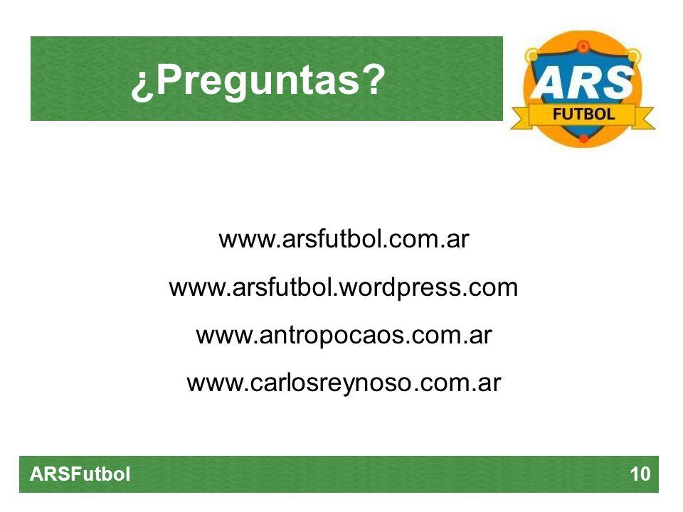 ¿Preguntas? ARSFutbol 10 www.arsfutbol.com.ar www.arsfutbol.wordpress.com www.antropocaos.com.ar www.carlosreynoso.com.ar