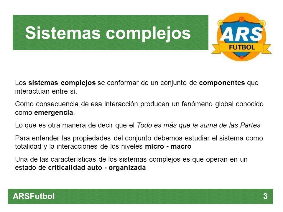 Sistemas complejos ARSFutbol 3 Los sistemas complejos se conformar de un conjunto de componentes que interactúan entre sí. Como consecuencia de esa in