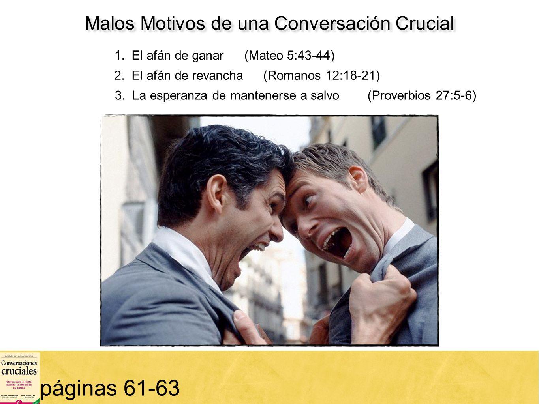 17 páginas 61-63 Malos Motivos de una Conversación Crucial 1. El afán de ganar(Mateo 5:43-44) 2. El afán de revancha(Romanos 12:18-21) 3. La esperanza