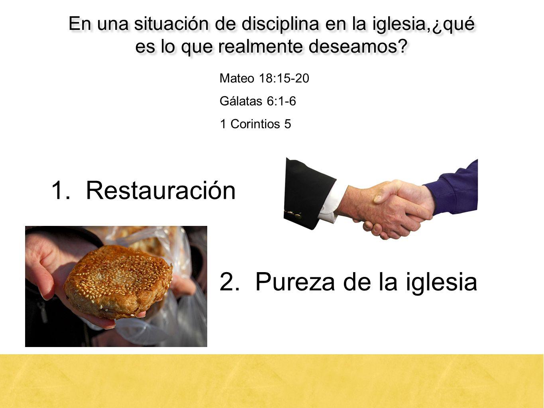 19 En una situación de disciplina en la iglesia,¿qué es lo que realmente deseamos? Mateo 18:15-20 Gálatas 6:1-6 1 Corintios 5 1. Restauración 2. Purez
