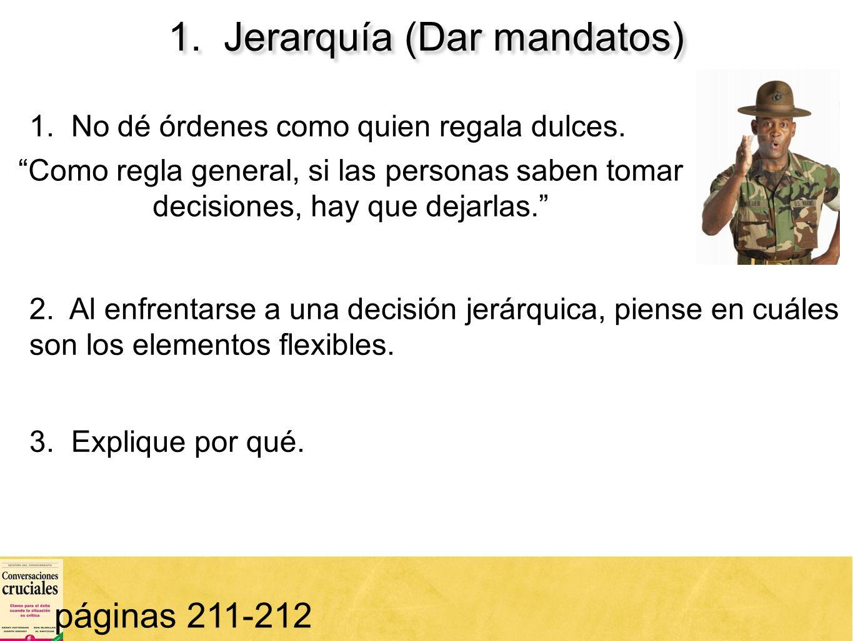 63 1. Jerarquía (Dar mandatos) páginas 211-212 1. No dé órdenes como quien regala dulces. Como regla general, si las personas saben tomar decisiones,