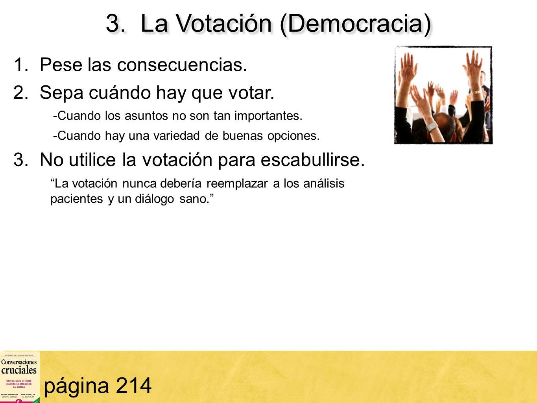 66 3. La Votación (Democracia) página 214 1. Pese las consecuencias. 2. Sepa cuándo hay que votar. -Cuando los asuntos no son tan importantes. -Cuando