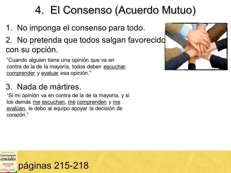 68 4. El Consenso (Acuerdo Mutuo) páginas 215-218 1. No imponga el consenso para todo. 2. No pretenda que todos salgan favorecidos con su opción. Cuan