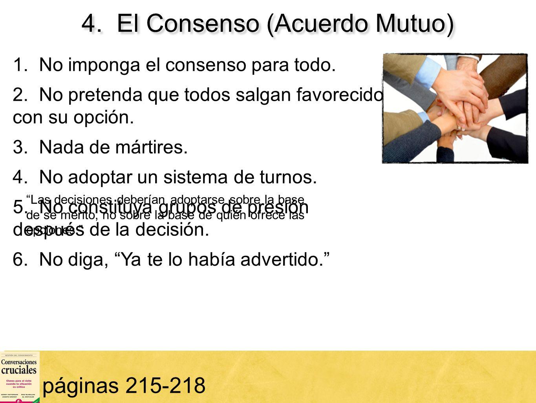 69 4. El Consenso (Acuerdo Mutuo) páginas 215-218 1. No imponga el consenso para todo. 2. No pretenda que todos salgan favorecidos con su opción. 3. N