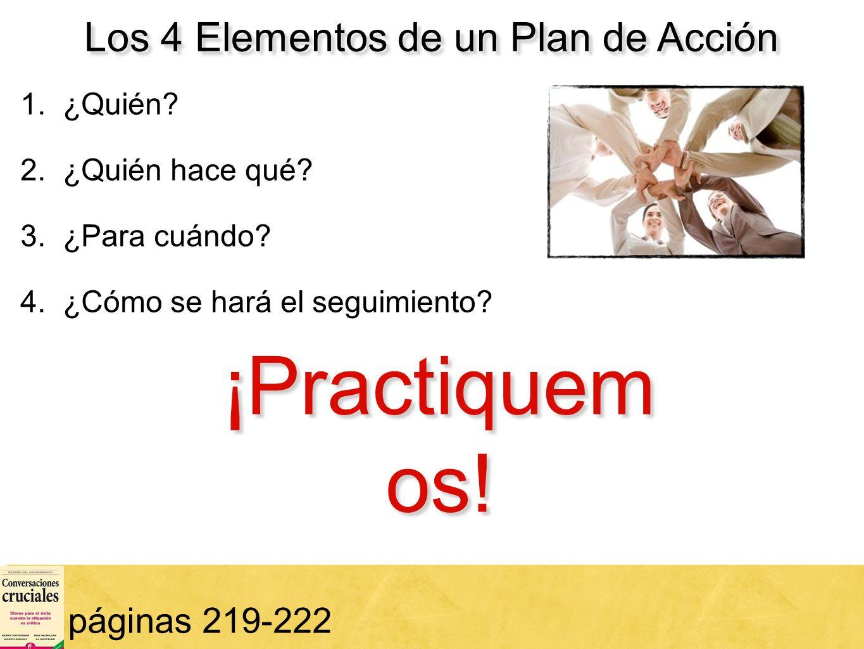 70 Los 4 Elementos de un Plan de Acción páginas 219-222 1. ¿Quién? 2. ¿Quién hace qué? 3. ¿Para cuándo? 4. ¿Cómo se hará el seguimiento? ¡Practiquem o