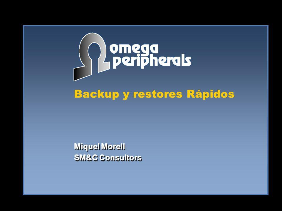 Backup y restores Rápidos Miquel Morell SM&C Consultors Miquel Morell SM&C Consultors