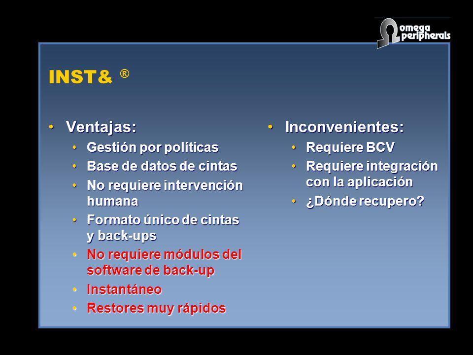 INST& ® Ventajas:Ventajas: Gestión por políticasGestión por políticas Base de datos de cintasBase de datos de cintas No requiere intervención humanaNo