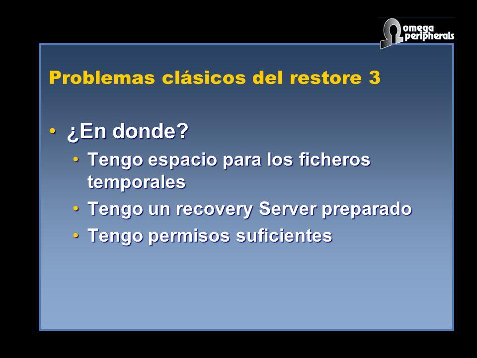 Problemas clásicos del restore 3 ¿En donde?¿En donde? Tengo espacio para los ficheros temporalesTengo espacio para los ficheros temporales Tengo un re