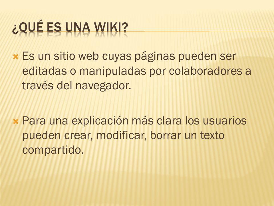 Es un sitio web cuyas páginas pueden ser editadas o manipuladas por colaboradores a través del navegador.