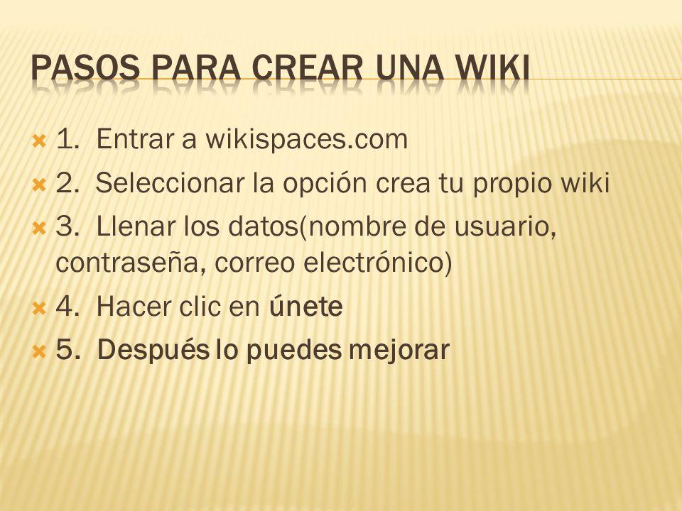 1. Entrar a wikispaces.com 2. Seleccionar la opción crea tu propio wiki 3.