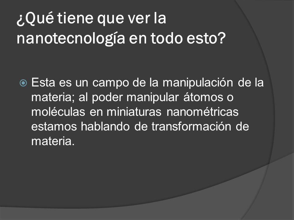 ¿Qué tiene que ver la nanotecnología en todo esto.