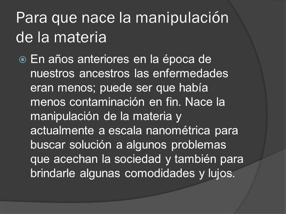 Para que nace la manipulación de la materia En años anteriores en la época de nuestros ancestros las enfermedades eran menos; puede ser que había menos contaminación en fin.