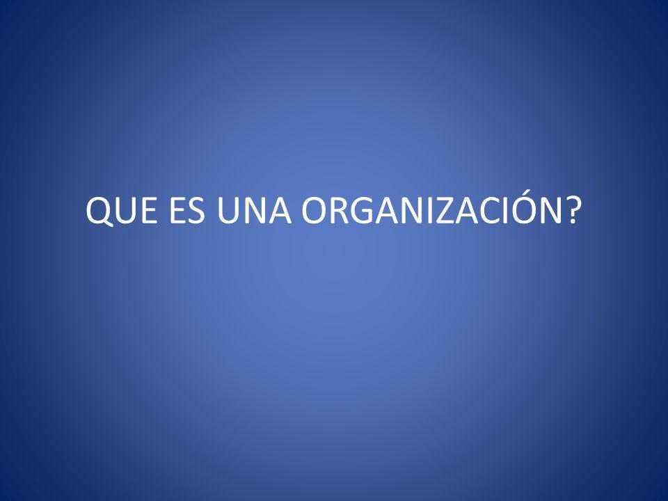 QUE ES UNA ORGANIZACIÓN?