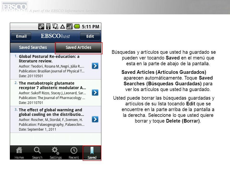 Búsquedas y artículos que usted ha guardado se pueden ver tocando Saved en el menú que esta en la parte de abajo de la pantalla.