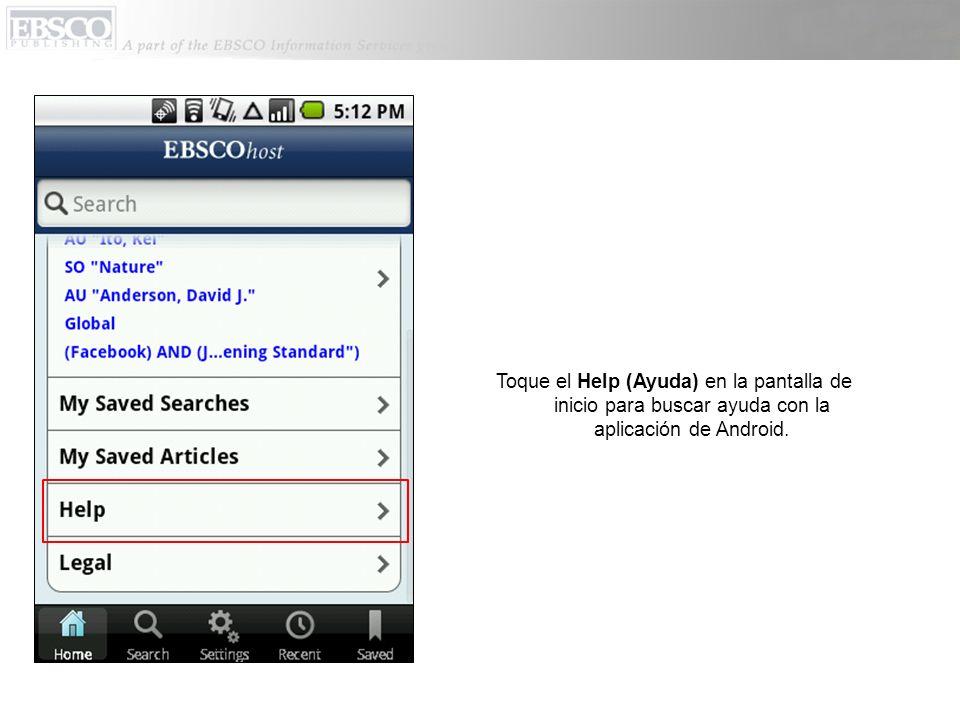 Toque el Help (Ayuda) en la pantalla de inicio para buscar ayuda con la aplicación de Android.