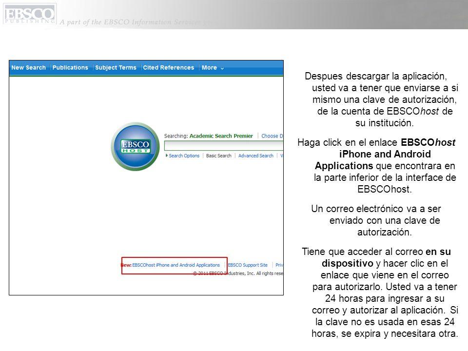 Despues descargar la aplicación, usted va a tener que enviarse a si mismo una clave de autorización, de la cuenta de EBSCOhost de su institución.
