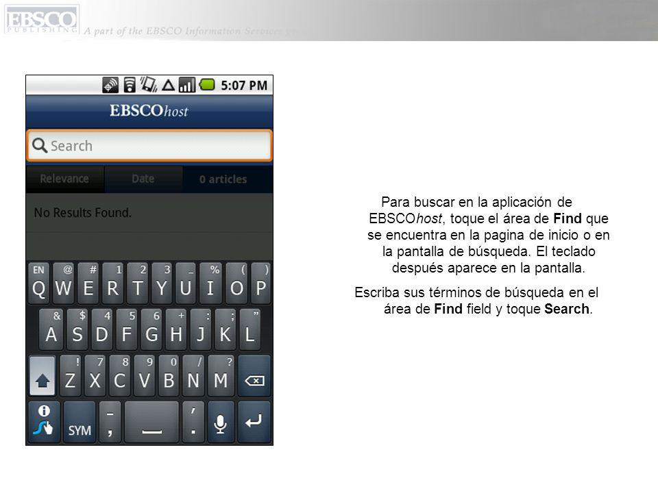 Para buscar en la aplicación de EBSCOhost, toque el área de Find que se encuentra en la pagina de inicio o en la pantalla de búsqueda.