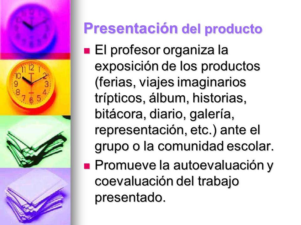 Presentación del producto El profesor organiza la exposición de los productos (ferias, viajes imaginarios trípticos, álbum, historias, bitácora, diari