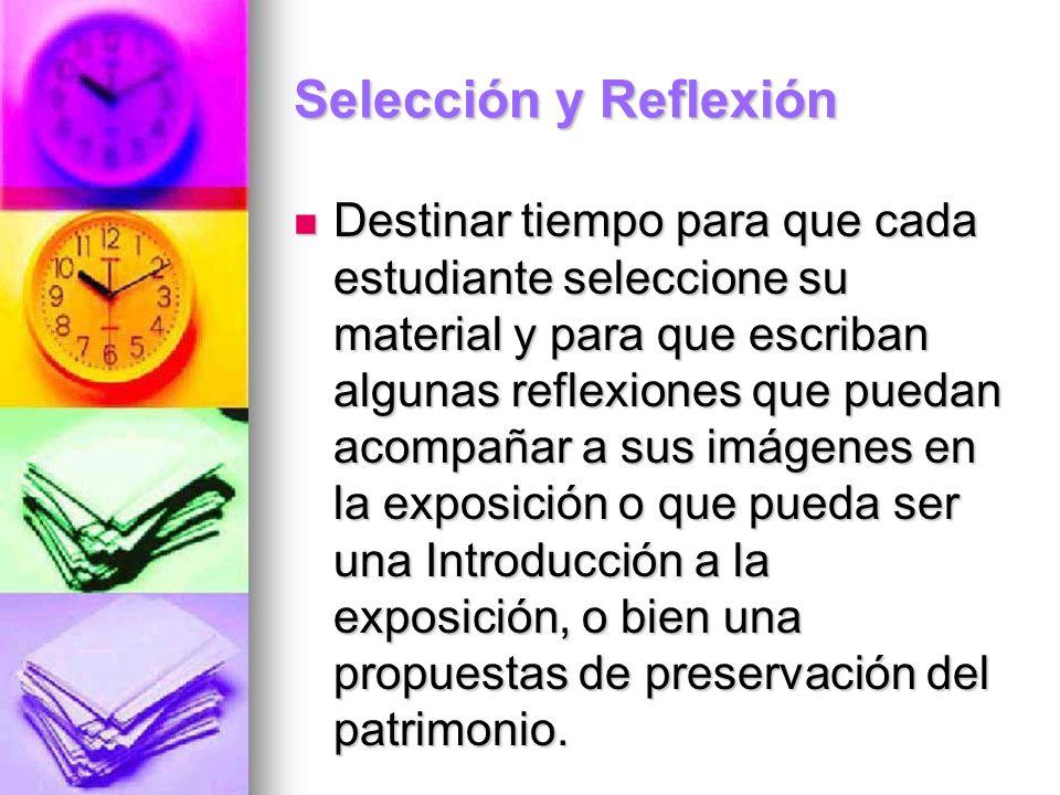 Selección y Reflexión Destinar tiempo para que cada estudiante seleccione su material y para que escriban algunas reflexiones que puedan acompañar a s