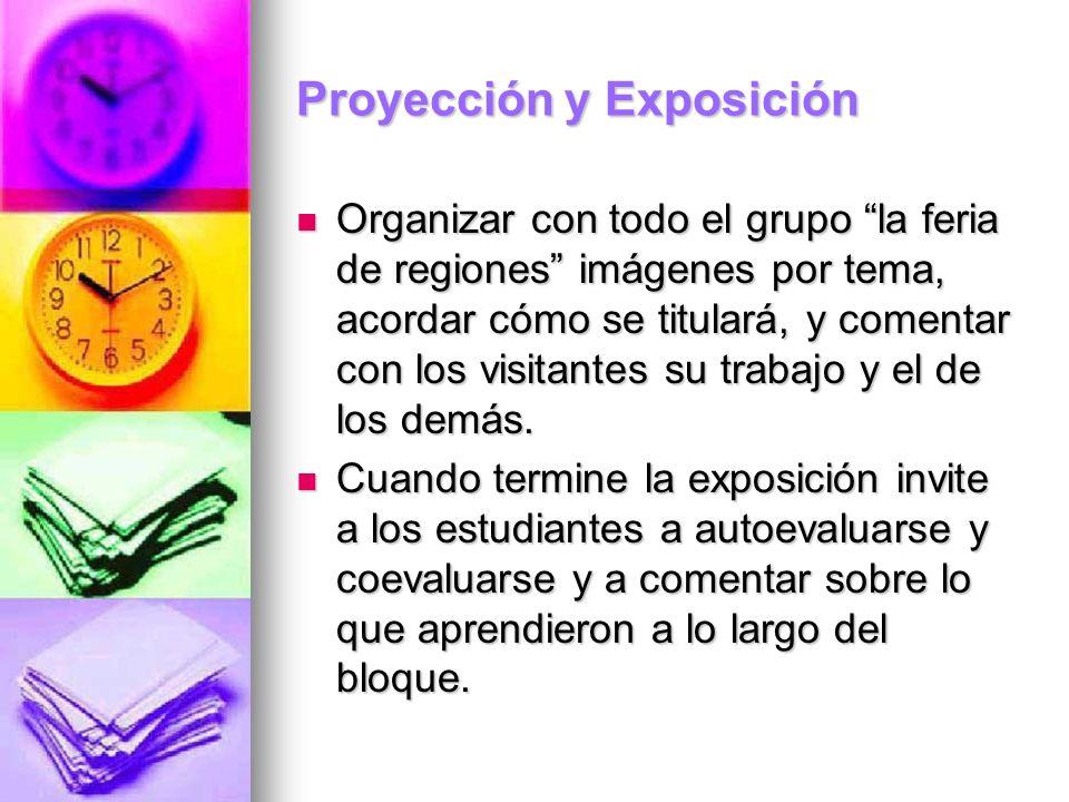 Proyección y Exposición Organizar con todo el grupo la feria de regiones imágenes por tema, acordar cómo se titulará, y comentar con los visitantes su