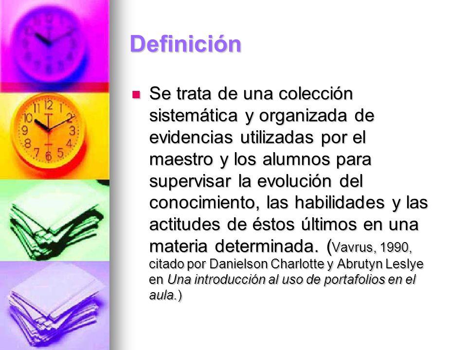Definición Se trata de una colección sistemática y organizada de evidencias utilizadas por el maestro y los alumnos para supervisar la evolución del c