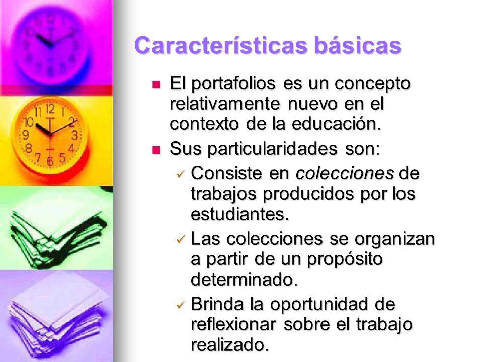 Características básicas El portafolios es un concepto relativamente nuevo en el contexto de la educación. El portafolios es un concepto relativamente