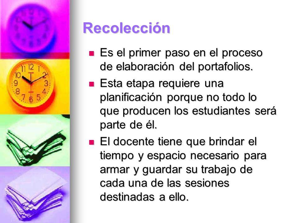 Recolección Es el primer paso en el proceso de elaboración del portafolios. Es el primer paso en el proceso de elaboración del portafolios. Esta etapa