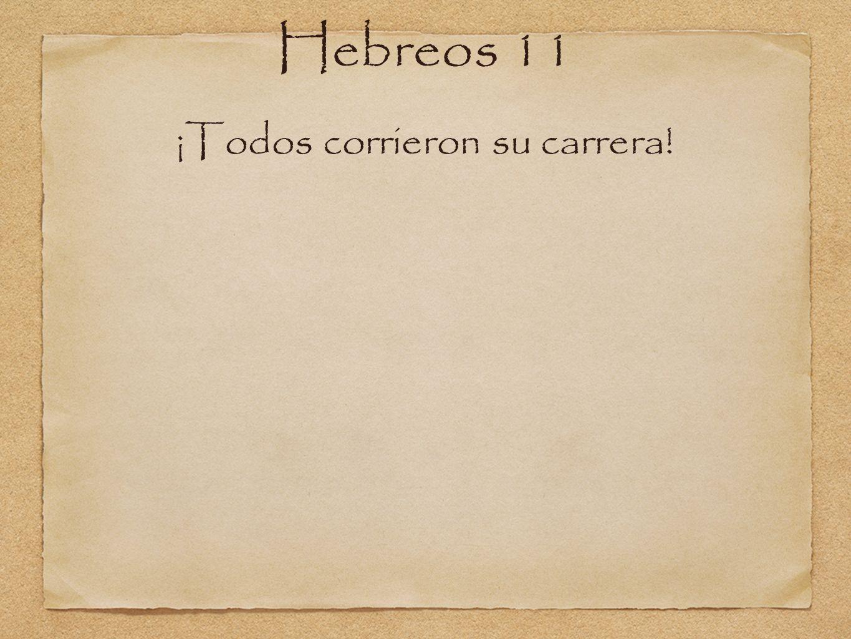 Hebreos 11 ¡Todos corrieron su carrera!