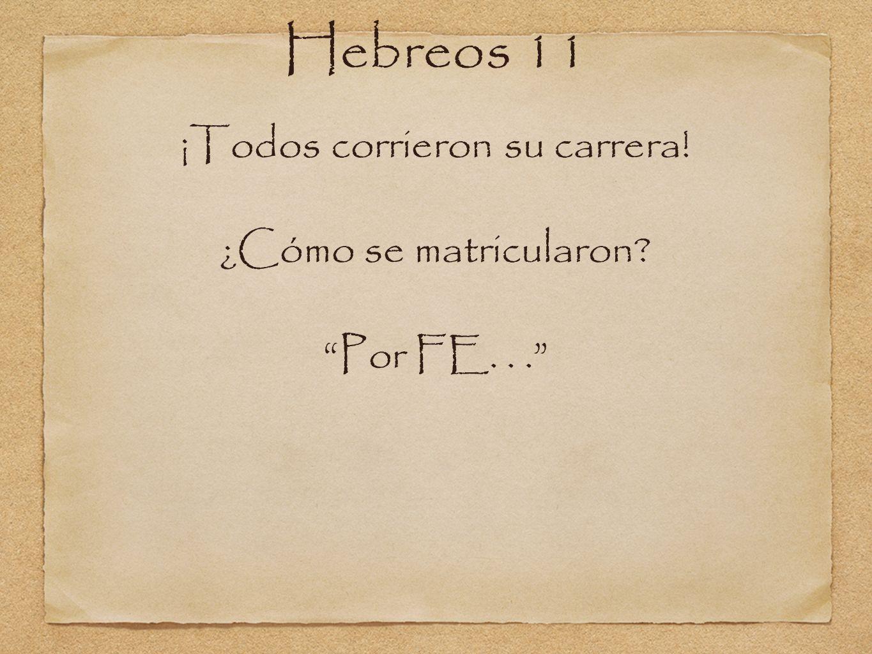 Hebreos 11 Noah ¡Todos corrieron su carrera! ¿Cómo se matricularon? Por FE...